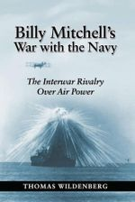 Billy Mitchell's War with the Navy : The Army Air Corps and the Challenge to Seapower - Thomas Wildenberg
