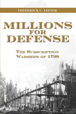 Millions for Defense : The Subscription Warships of 1798 - Frederick  C Leiner