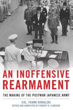An Inoffensive Rearmament : The Making of the Postwar Japanese Army - Frank Kowalski