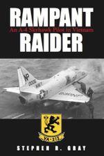 Rampant Raider : An A-4 Skyhawk Pilot in Vietnam - Stephen Gray
