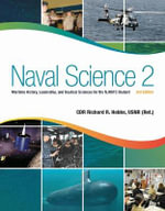 Naval Science 2, 3rd Edition : Maritime History, Leadership, and Nautical Sciences for the Njrotc Student - Cdr Richard R Hobbs Usnr (Ret )