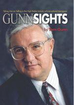 Gunn Sights : Taking Aim on Selling in the High-Stakes Industry of International Aerospace - Tom Gunn