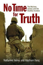 No Time for Truth : The Marines, Justice, and the Haditha Incident - Nathaniel R Helms