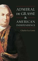 Admiral De Grasse and American Independence - Charles Lee Lewis