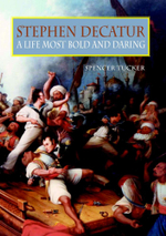 Stephen Decatur : A Life Most Bold and Daring - Spencer C. Tucker
