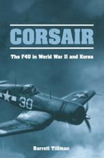 Corsair : The F4U in World War II and Korea - Barrett Tillman
