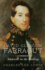 David Glasgow Farragut : Admiral in the Making - Charles Lee Lewis