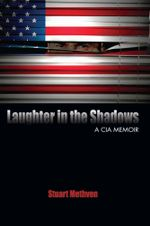 Laughter in the Shadows : A CIA Memoir - Stuart  E. Methven
