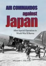 Air Commandos Against Japan : Allied Special Operations in World War II Burma - William T. Y'Blood