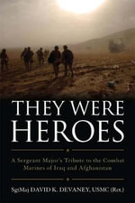 They Were Heroes : A Sergeant Major's Tribute to Combat Marines of Iraq and Afghanistan - Sgtmaj David K Devaney