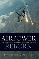 Airpower Reborn : The Strategic Concepts of John Warden and John Boyd