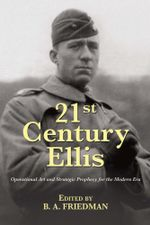 21st Century Ellis : Operational Art and Strategic Prophecy for the Modern Era