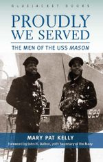 Proudly We Served : The Men of the USS Mason - Mary Pat Kelly