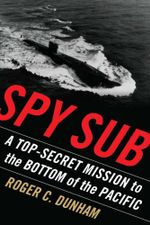 Spy Sub : A Top-Secret Mission to the Bottom of the Pacific - Roger C. Dunham