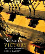 Nelson S Victory : 250 Years of War and Peace - Brian Lavery