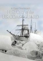 A Coast Guardsman's History of the U.S. Coast Guard - Douglas Kroll