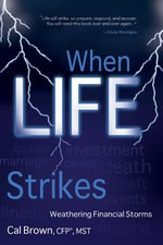 When Life Strikes : Weathering Financial Storms - Cal Brown