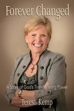 Forever Changed : A Story of God's Transforming Power - Teresa Kemp