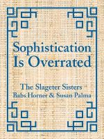 Sophistication Is Overrated - Susan Palma