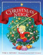 The Christmas Stick : A Children's Story - Tim J Myers