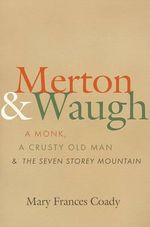 Merton and Waugh : A Monk, A Crusty Old Man and the Seven Storey Mountain - Mary Frances Coady