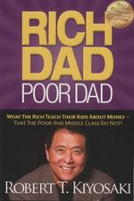 Rich Dad Poor Dad : What the Rich Teach Their Kids about Money - That the Poor and Middle Class Do Not! - Robert T. Kiyosaki