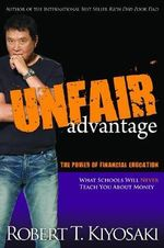 Unfair Advantage : The Power of Financial Education - Robert T. Kiyosaki