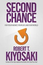 Second Chance : For Your Money, Your Life and Our World - Robert T. Kiyosaki
