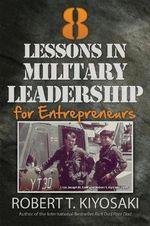 8 Lessons in Military Leadership for Entrepreneurs - Robert T. Kiyosaki