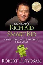 Rich Kid Smart Kid : Giving Your Child a Financial Head Start - Robert T. Kiyosaki
