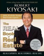 The Real Book of Real Estate : Real Experts. Real Stories. Real Life. - Robert T Kiyosaki