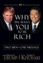 Why We Want You to Be Rich : Two Men * One Message - Donald J Trump