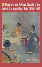 Modernity and National Identity in the United States and East Asia, 1895-1919 - Carol C. Chin