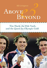 Above and Beyond : Tim Mack, the Pole Vault, and the Quest for Olympic Gold - Bill Livingston