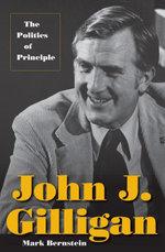 John J. Gilligan : The Politics of Principle - Mark Bernstein