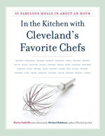 In the Kitchen with Cleveland's Favorite Chefs : 35 Fabulous Meals in About an Hour - Maria Isabella