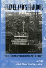 Cleveland's Harbor : The Cleveland-Cuyahoga County Port Authority - Jay C. Ehle