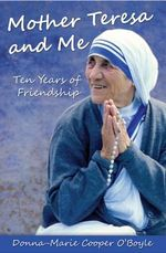 Mother Teresa and Me : Ten Years of Friendship - Donna-Marie Cooper O'Boyle
