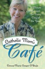 Catholic Mom's Cafe : 5-Minute Retreats for Every Day of the Year - Donna Marie Cooper O'Boyle
