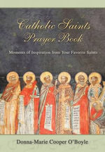 Catholic Saints Prayer Book : Moments of Inspiration from Your Favorite Saints - Donna Marie Cooper O'Boyle