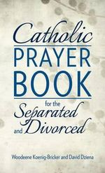 Catholic Prayer Book for the Separated and Divorced - Woodeene Bricker