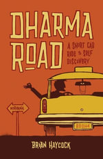 Dharma Road : A Short Cab Ride to Self-Discovery - Brian Haycock