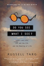 Do You See What I See? : Memoirs of a Blind Biker - Russell Targ