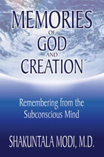 Memories of God and Creation : Remembering from the Subconscious Mind - Shakuntala Modi