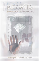 Messages : Evidence for Life after Death - George E. Dalzell