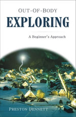 Out-Of-Body Exploring : A Beginner's Approach - Preston Dennett