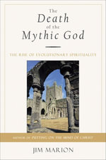 The Death of the Mythic God : The Rise of Evolutionary Spirituality - Jim Marion