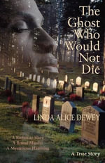 The Ghost Who Would Not Die : A Runaway Slave, A Brutal Murder, A Mysterious Haunting - Linda Alice Dewey