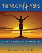 The Next Fifty Years : A Guide for Women at Midlife and Beyond - Pamela D. Blair