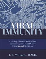 Viral Immunity : A 10-Step Plan to Enhance Your Immunity Against Viral Disease Using Natural Medicines - J. E. Williams